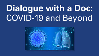 Dialogue with a Doc: COVID-19 and Beyond