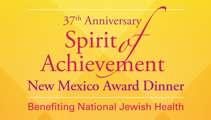 Spirit of Achievement Award Dinner to Honor Six in Albuquerque and Benefit National Jewish Health